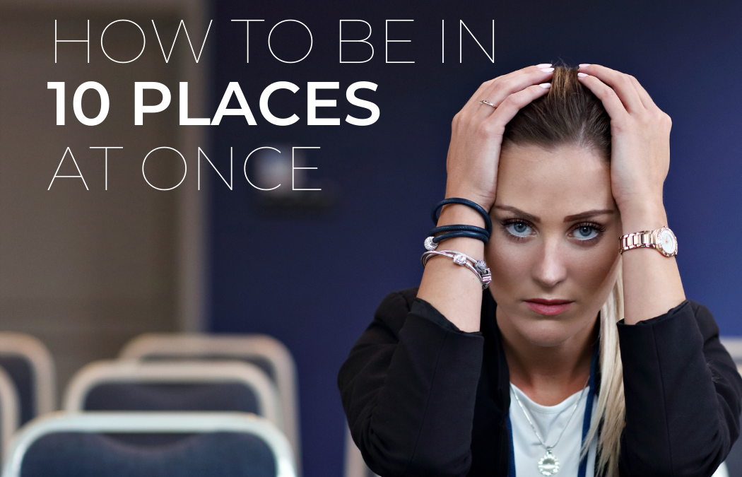 Photo of Woman with Hands on Head and Title How to be in 10 places at once