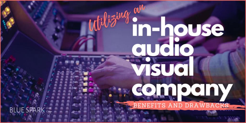 Photo of In-house audio-visual company blog header - benefits and drawbacks
